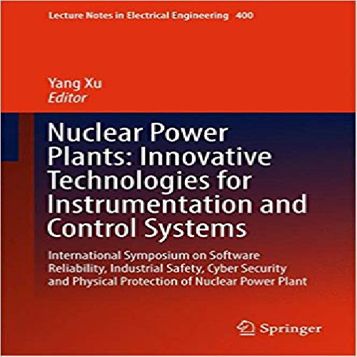 کتاب Nuclear Power Plants: Innovative Technologies for Instrumentation and Control Systems: International Symposium on Software Reliability, Industrial ... (Lecture Notes in Electrical Engineering)